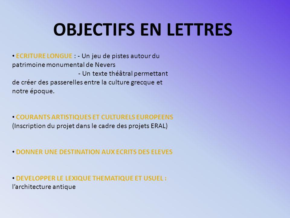 OBJECTIFS EN LETTRES ECRITURE LONGUE : - Un jeu de pistes autour du patrimoine monumental de Nevers - Un texte théâtral permettant de créer des passerelles entre la culture grecque et notre époque.