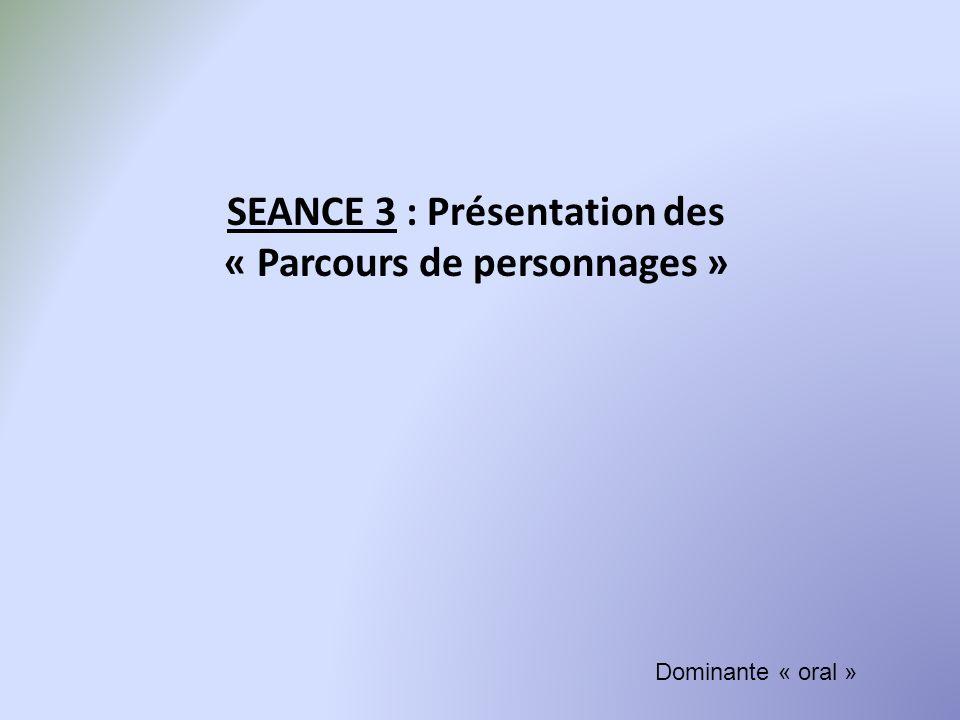 SEANCE 3 : Présentation des « Parcours de personnages » Dominante « oral »