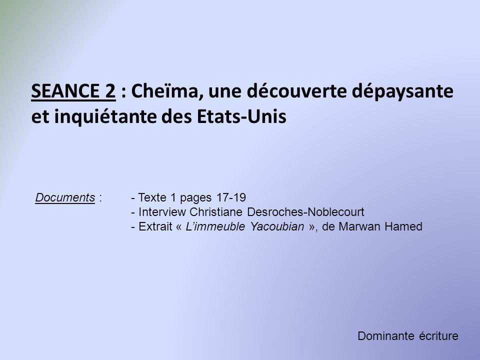 SEANCE 2 : Cheïma, une découverte dépaysante et inquiétante des Etats-Unis Documents :- Texte 1 pages 17-19 - Interview Christiane Desroches-Noblecour