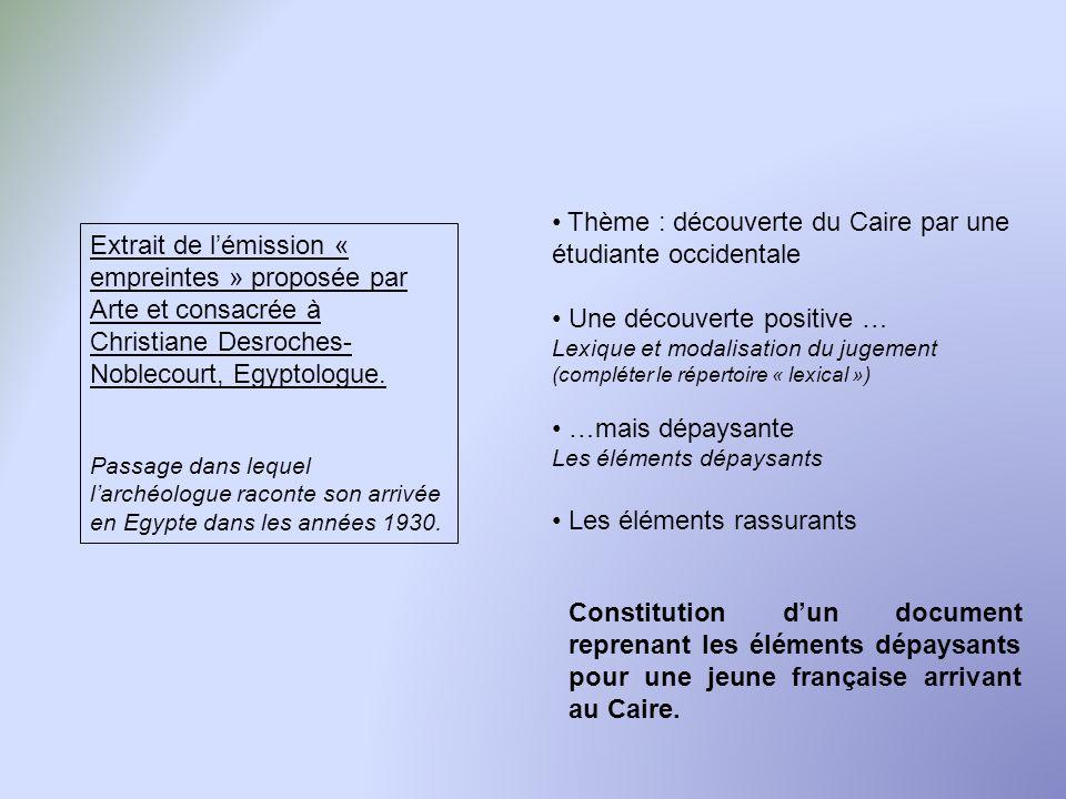 Thème : découverte du Caire par une étudiante occidentale Une découverte positive … Lexique et modalisation du jugement (compléter le répertoire « lex