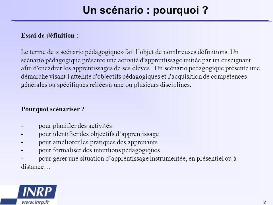 2 Un scénario : pourquoi ? Essai de définition : Le terme de « scénario pédagogique» fait lobjet de nombreuses définitions. Un scénario pédagogique pr