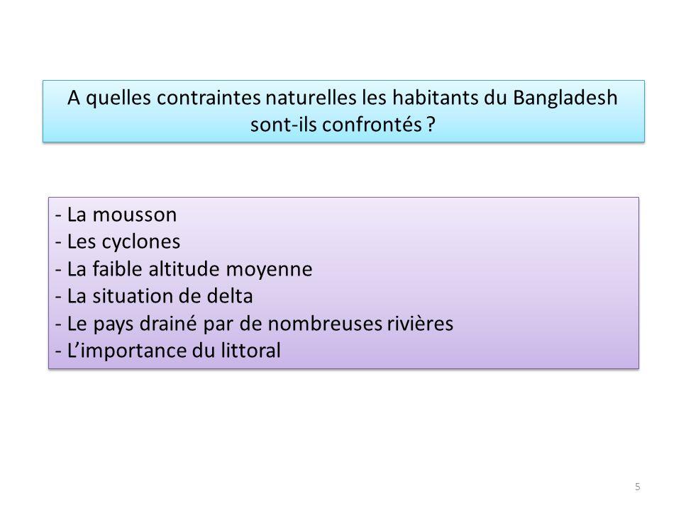 A quelles contraintes naturelles les habitants du Bangladesh sont-ils confrontés ? - La mousson - Les cyclones - La faible altitude moyenne - La situa