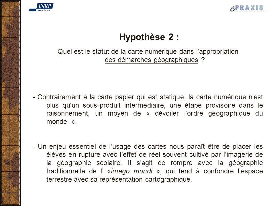 Hypothèse 2 : Quel est le statut de la carte numérique dans lappropriation des démarches géographiques .