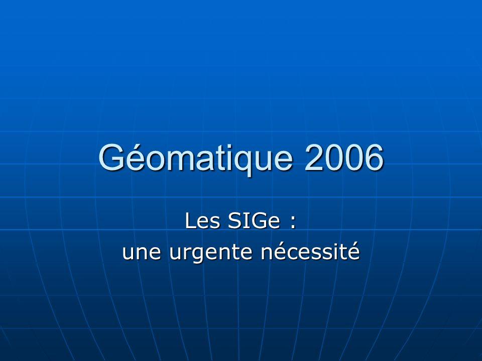 Géomatique 2006 Les SIGe : une urgente nécessité