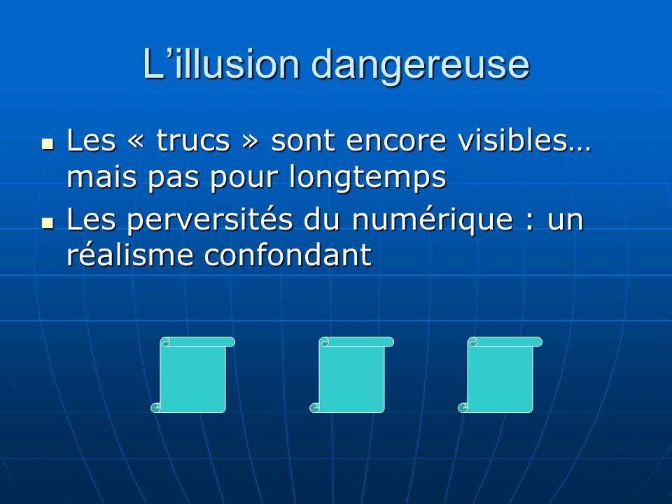 Lillusion dangereuse Les « trucs » sont encore visibles… mais pas pour longtemps Les « trucs » sont encore visibles… mais pas pour longtemps Les perversités du numérique : un réalisme confondant Les perversités du numérique : un réalisme confondant