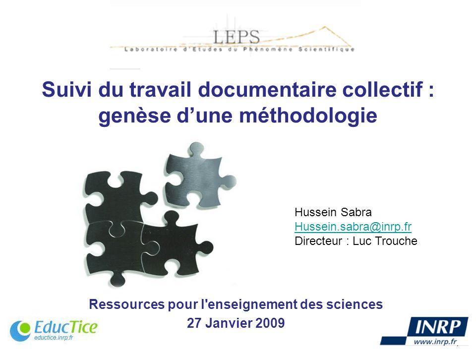 Suivi du travail documentaire collectif : genèse dune méthodologie Ressources pour l'enseignement des sciences 27 Janvier 2009 Hussein Sabra Hussein.s