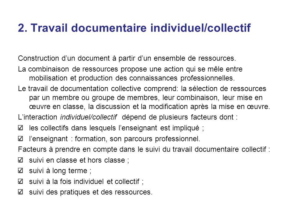 2. Travail documentaire individuel/collectif Construction dun document à partir dun ensemble de ressources. La combinaison de ressources propose une a