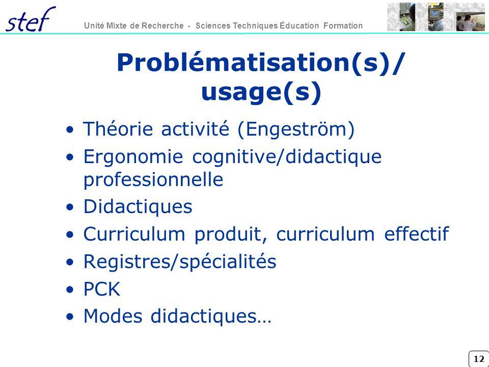 12 Unité Mixte de Recherche - Sciences Techniques Éducation Formation Problématisation(s)/ usage(s) Théorie activité (Engeström) Ergonomie cognitive/d