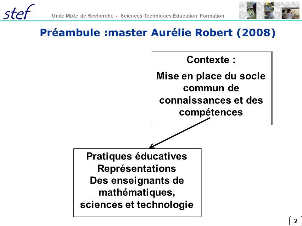 2 Unité Mixte de Recherche - Sciences Techniques Éducation Formation Préambule :master Aurélie Robert (2008) Contexte : Mise en place du socle commun