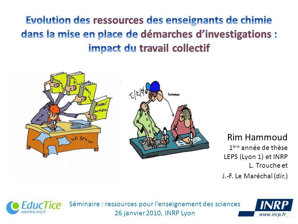 Rim Hammoud 1 ère année de thèse LEPS (Lyon 1) et INRP L. Trouche et J.-F. Le Maréchal (dir.) Séminaire : ressources pour lenseignement des sciences 2