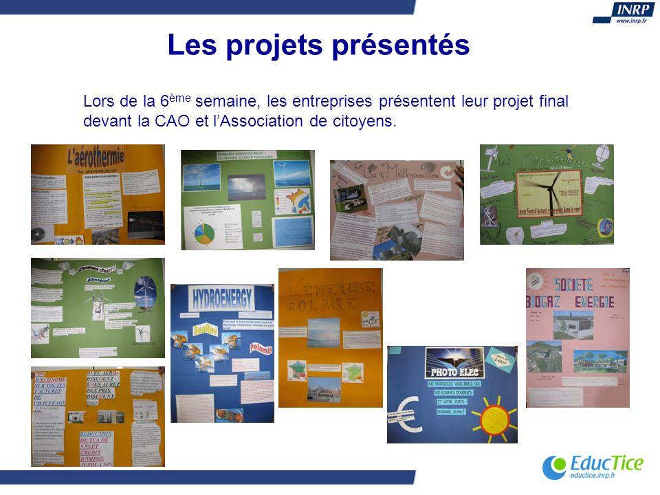 Les projets présentés Lors de la 6 ème semaine, les entreprises présentent leur projet final devant la CAO et lAssociation de citoyens.