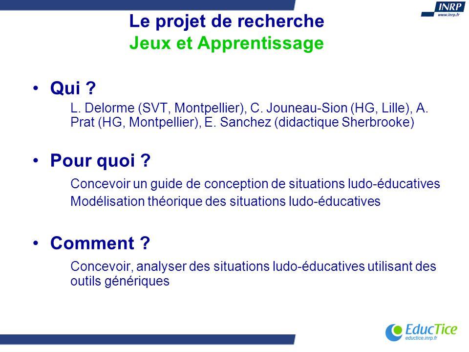 Le projet de recherche Jeux et Apprentissage Qui ? L. Delorme (SVT, Montpellier), C. Jouneau-Sion (HG, Lille), A. Prat (HG, Montpellier), E. Sanchez (