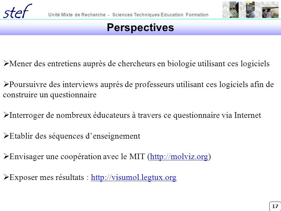 Unité Mixte de Recherche - Sciences Techniques Éducation Formation 17 Perspectives Mener des entretiens auprès de chercheurs en biologie utilisant ces