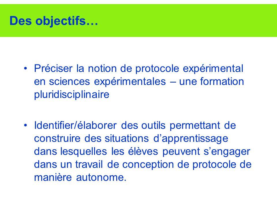 Des objectifs… Préciser la notion de protocole expérimental en sciences expérimentales – une formation pluridisciplinaire Identifier/élaborer des outi