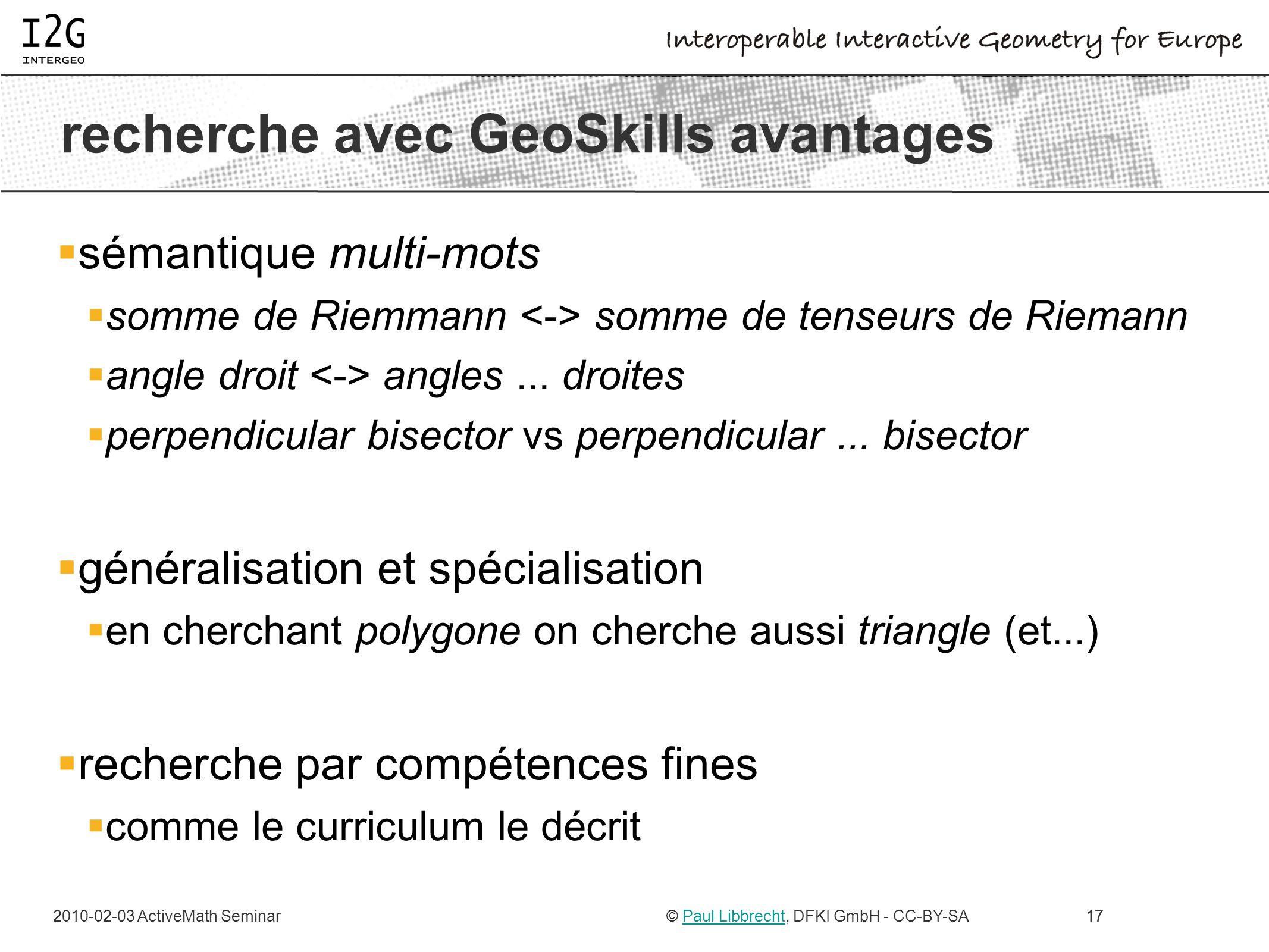 2010-02-03 ActiveMath Seminar© Paul Libbrecht, DFKI GmbH - CC-BY-SAPaul Libbrecht17 recherche avec GeoSkills avantages sémantique multi-mots somme de