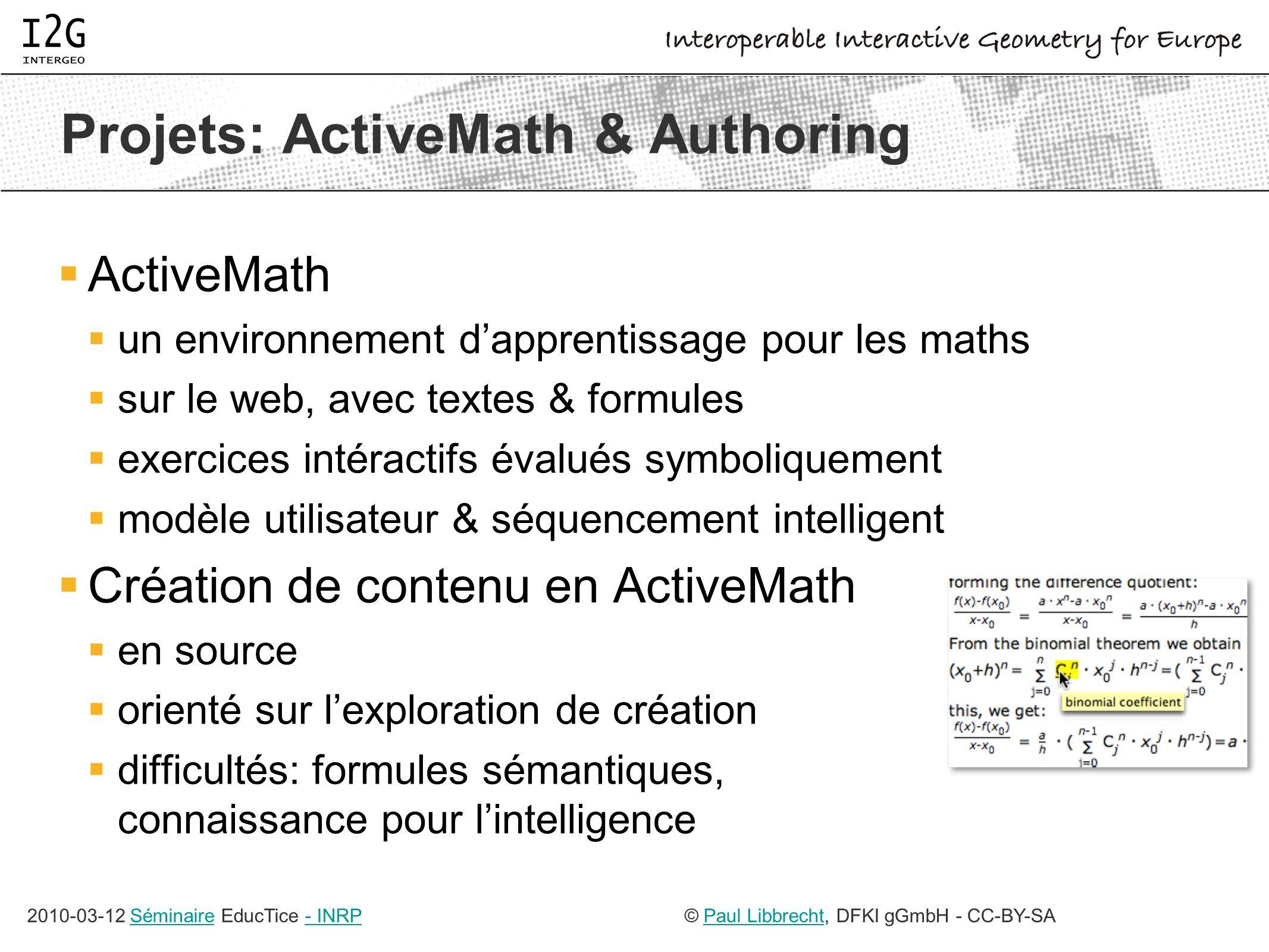 2010-03-12 Séminaire EducTice - INRPSéminaire- INRP© Paul Libbrecht, DFKI gGmbH - CC-BY-SAPaul Libbrecht Projets: ActiveMath & Authoring ActiveMath un