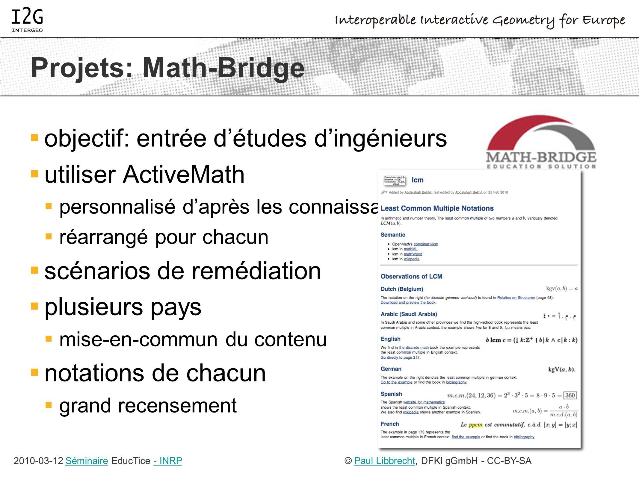 2010-03-12 Séminaire EducTice - INRPSéminaire- INRP© Paul Libbrecht, DFKI gGmbH - CC-BY-SAPaul Libbrecht Projets: Math-Bridge objectif: entrée détudes