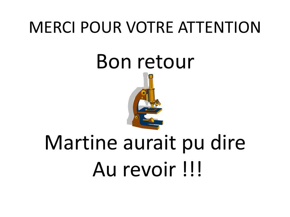 MERCI POUR VOTRE ATTENTION Bon retour Martine aurait pu dire Au revoir !!!