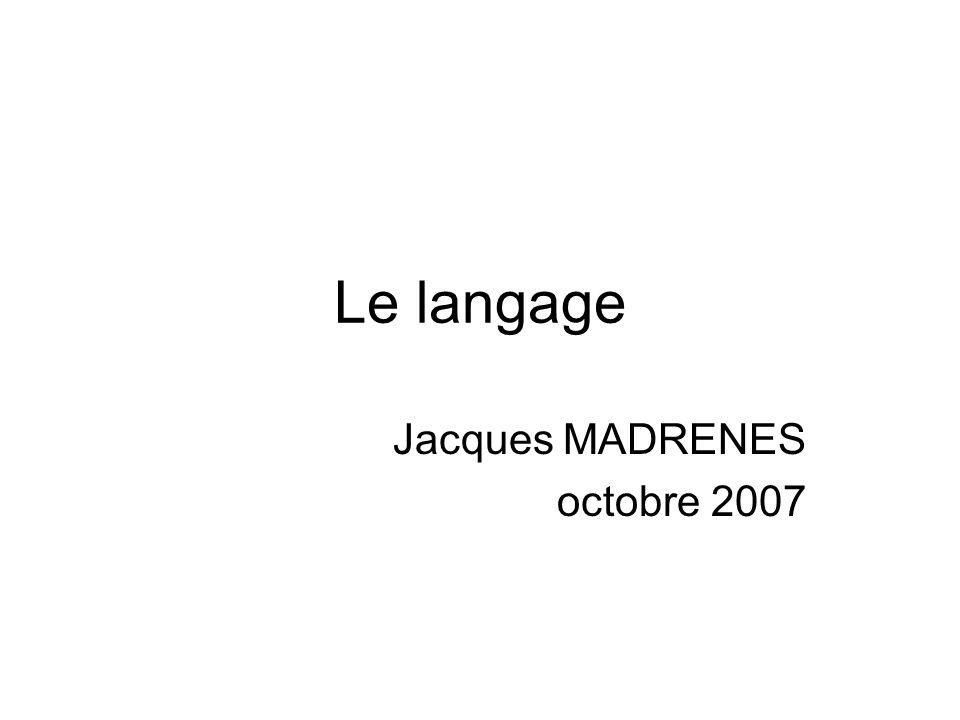 Le langage Jacques MADRENES octobre 2007