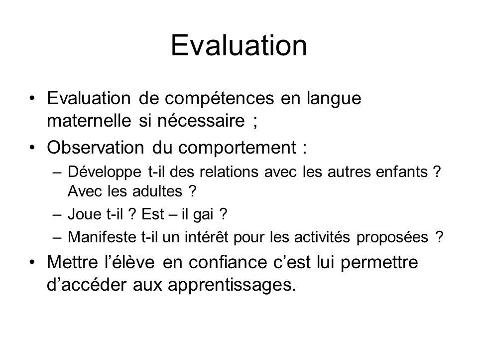 Evaluation Evaluation de compétences en langue maternelle si nécessaire ; Observation du comportement : –Développe t-il des relations avec les autres