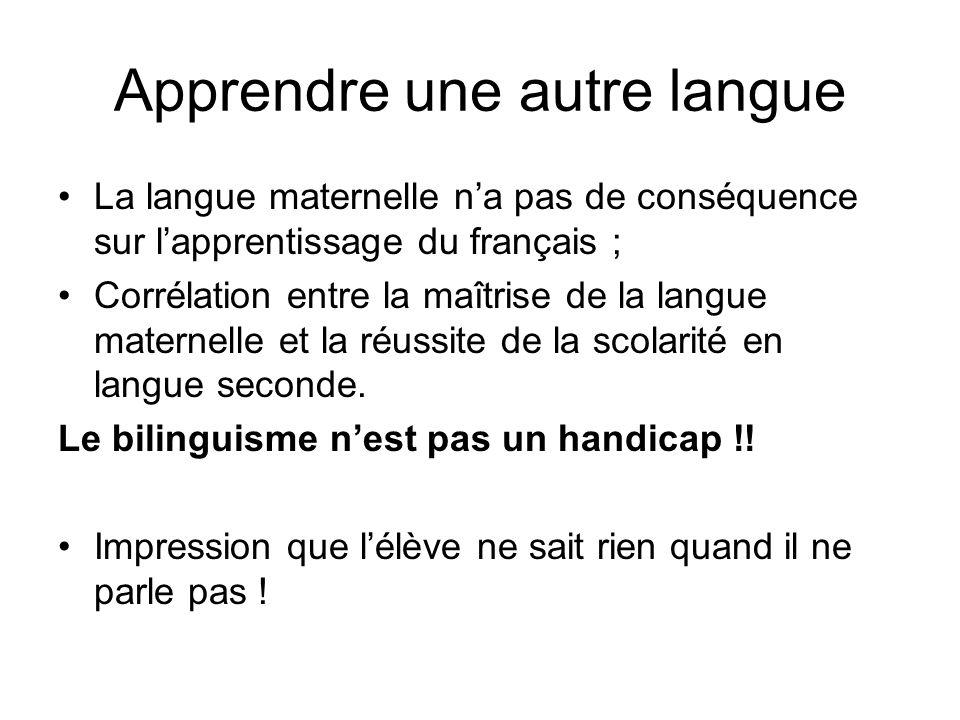 Apprendre une autre langue La langue maternelle na pas de conséquence sur lapprentissage du français ; Corrélation entre la maîtrise de la langue mate