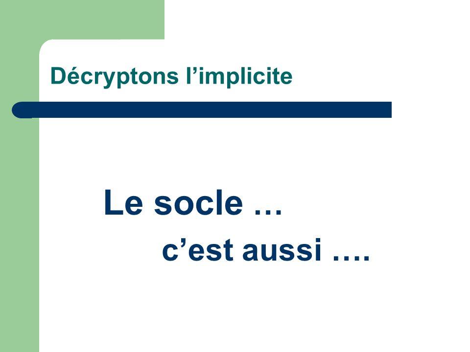 Décryptons limplicite Le socle … cest aussi ….