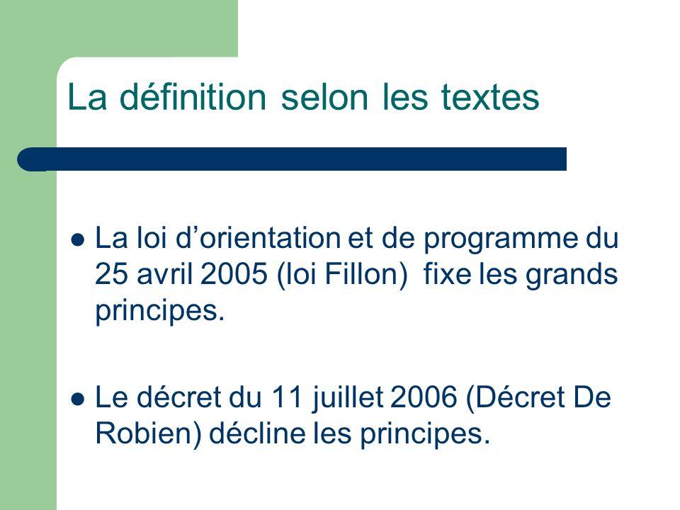 La définition selon les textes La loi dorientation et de programme du 25 avril 2005 (loi Fillon) fixe les grands principes. Le décret du 11 juillet 20