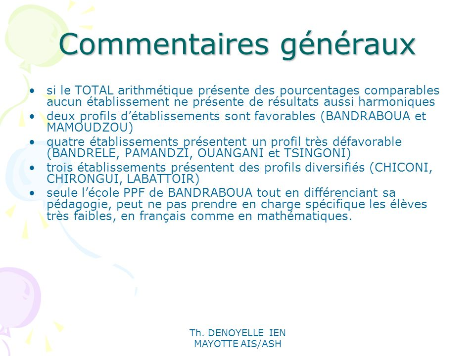 Th. DENOYELLE IEN MAYOTTE AIS/ASH Commentaires généraux si le TOTAL arithmétique présente des pourcentages comparables aucun établissement ne présente