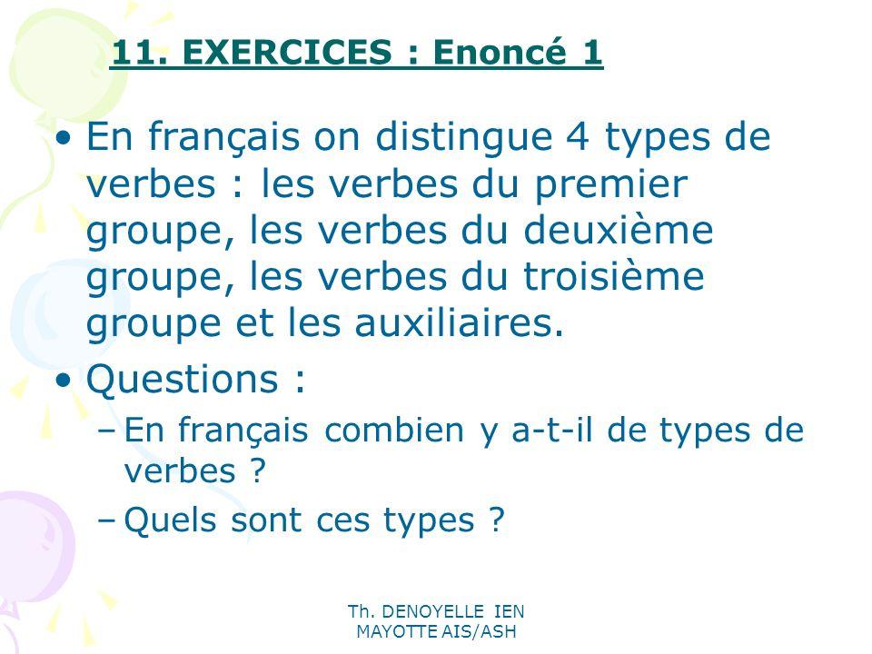 Th. DENOYELLE IEN MAYOTTE AIS/ASH 11. EXERCICES : Enoncé 1 En français on distingue 4 types de verbes : les verbes du premier groupe, les verbes du de