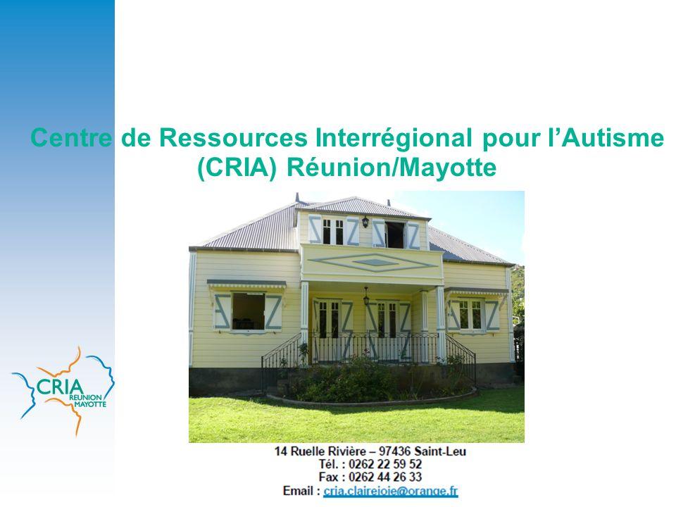 Centre de Ressources Interrégional pour lAutisme (CRIA) Réunion/Mayotte