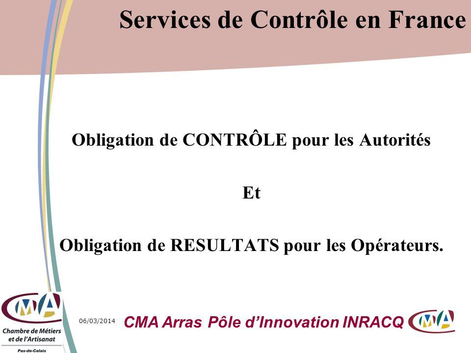 06/03/20142 Services de Contrôle en France Obligation de CONTRÔLE pour les Autorités Et Obligation de RESULTATS pour les Opérateurs. CMA Arras Pôle dI