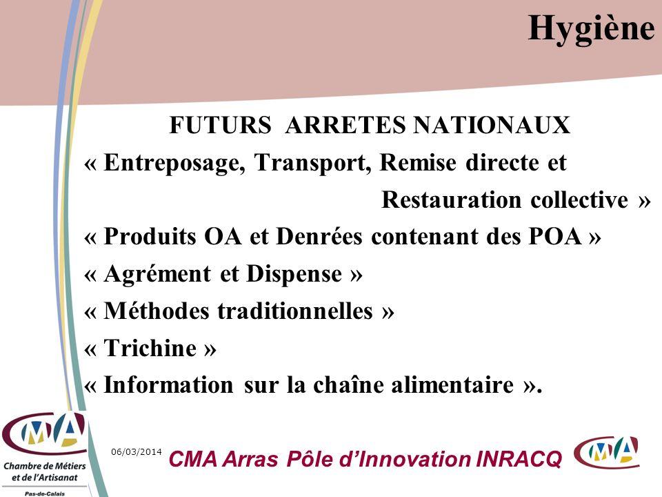 06/03/20149 Hygiène FUTURS ARRETES NATIONAUX « Entreposage, Transport, Remise directe et Restauration collective » « Produits OA et Denrées contenant
