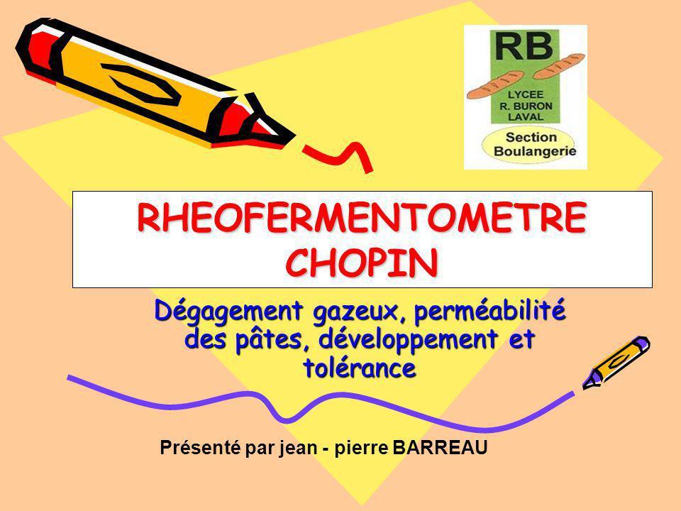 Dégagement gazeux, perméabilité des pâtes, développement et tolérance Présenté par jean - pierre BARREAU RHEOFERMENTOMETRE CHOPIN
