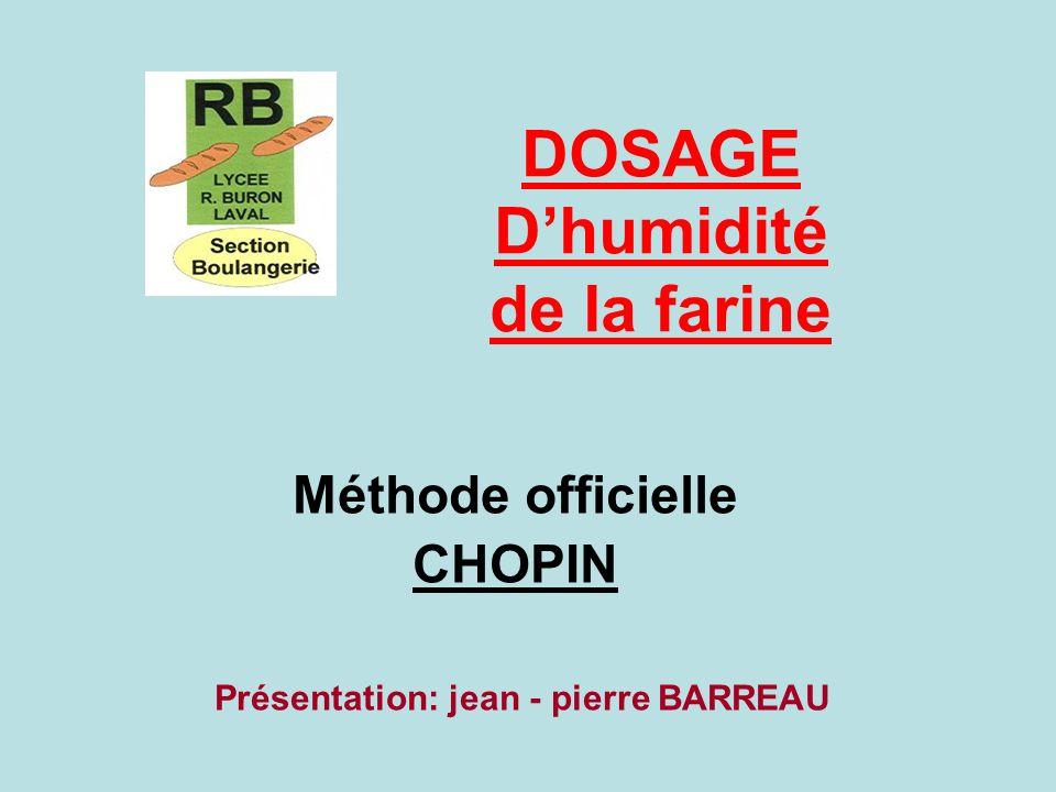 DOSAGE Dhumidité de la farine Méthode officielle CHOPIN Présentation: jean - pierre BARREAU