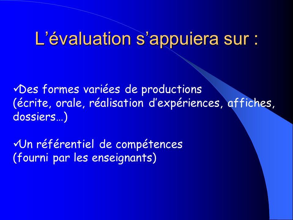 Lévaluation sappuiera sur : Des formes variées de productions (écrite, orale, réalisation dexpériences, affiches, dossiers…) Un référentiel de compéte