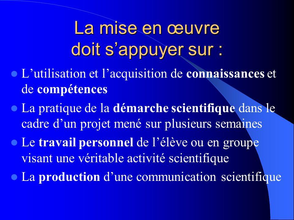 La mise en œuvre doit sappuyer sur : Lutilisation et lacquisition de connaissances et de compétences La pratique de la démarche scientifique dans le c