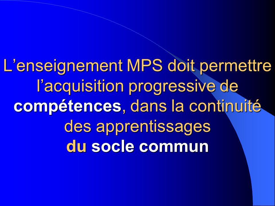 Lenseignement MPS doit permettre lacquisition progressive de compétences, dans la continuité des apprentissages du socle commun