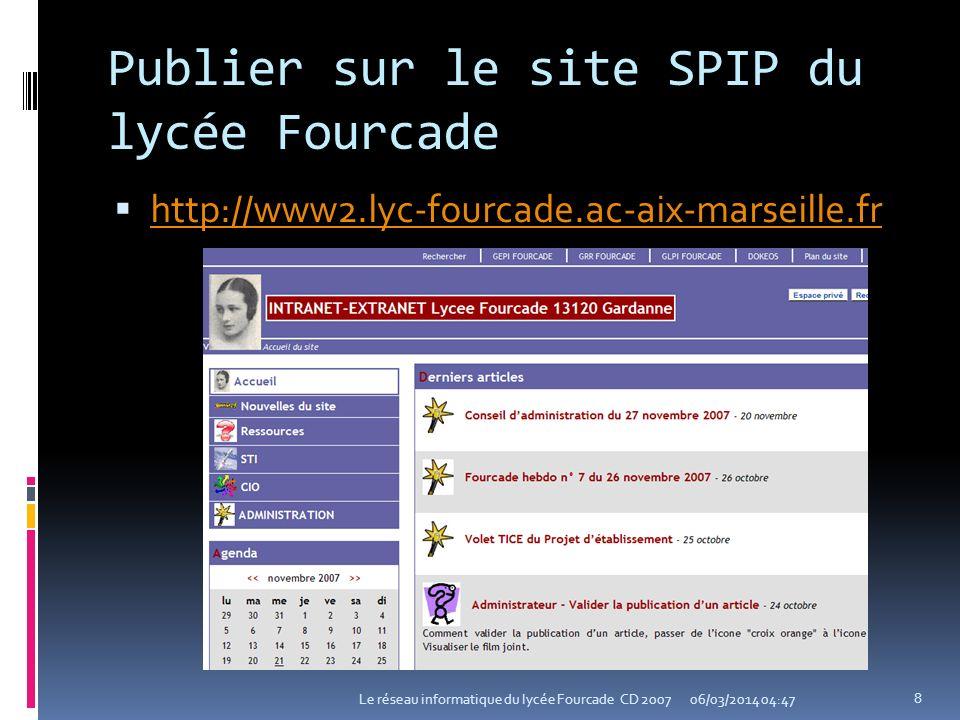 Publier sur le site SPIP du lycée Fourcade http://www2.lyc-fourcade.ac-aix-marseille.fr 06/03/2014 04:49Le réseau informatique du lycée Fourcade CD 20