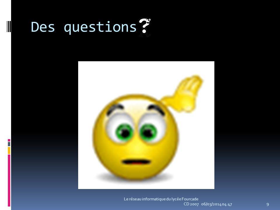Des questions 06/03/2014 04:49 Le réseau informatique du lycée Fourcade CD 2007 9