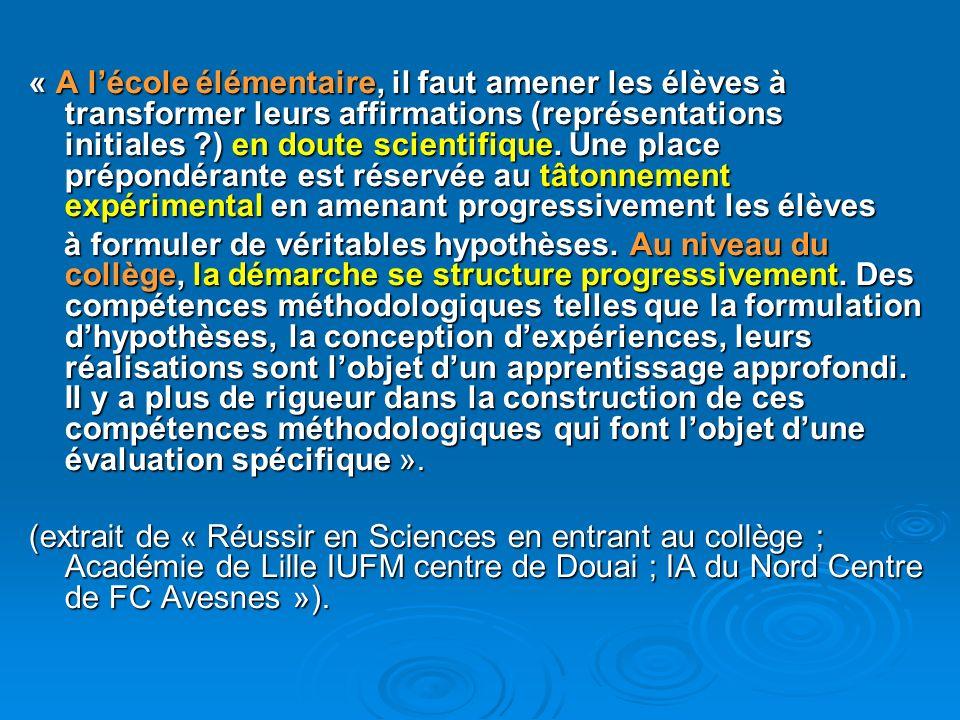 « A lécole élémentaire, il faut amener les élèves à transformer leurs affirmations (représentations initiales ?) en doute scientifique. Une place prép
