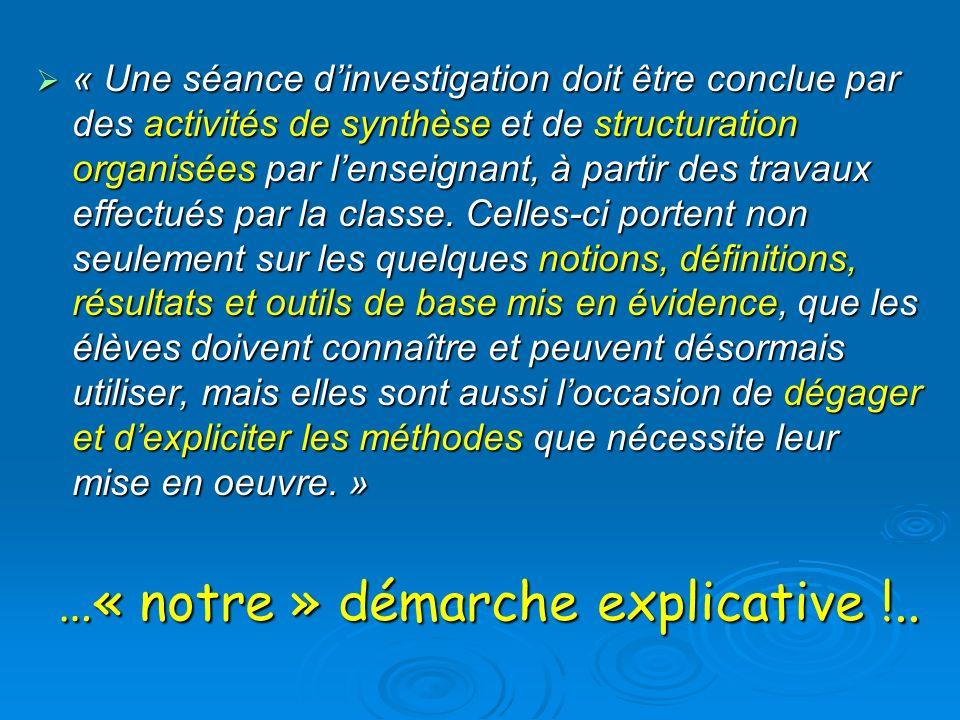 « Une séance dinvestigation doit être conclue par des activités de synthèse et de structuration organisées par lenseignant, à partir des travaux effec