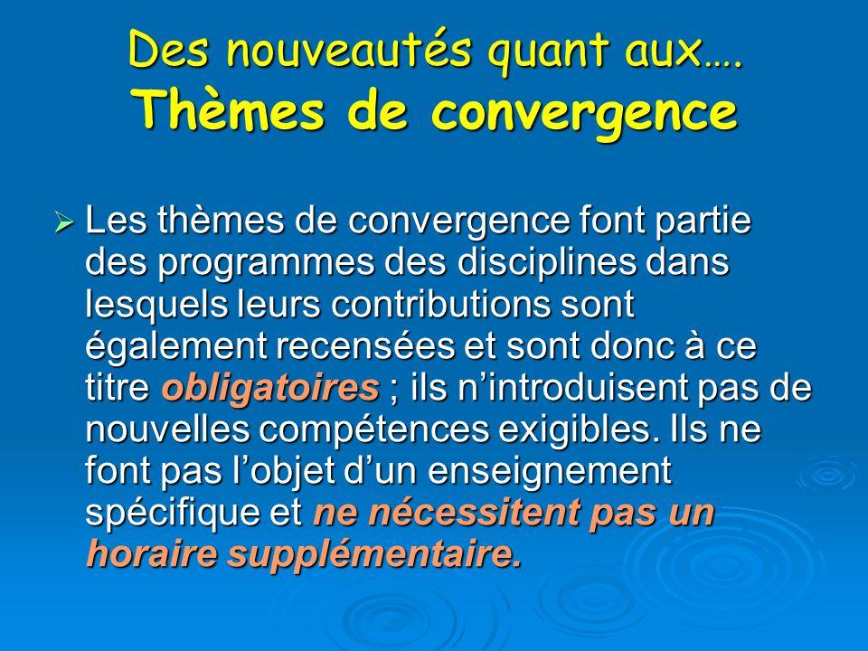 Des nouveautés quant aux …. Thèmes de convergence Les thèmes de convergence font partie des programmes des disciplines dans lesquels leurs contributio