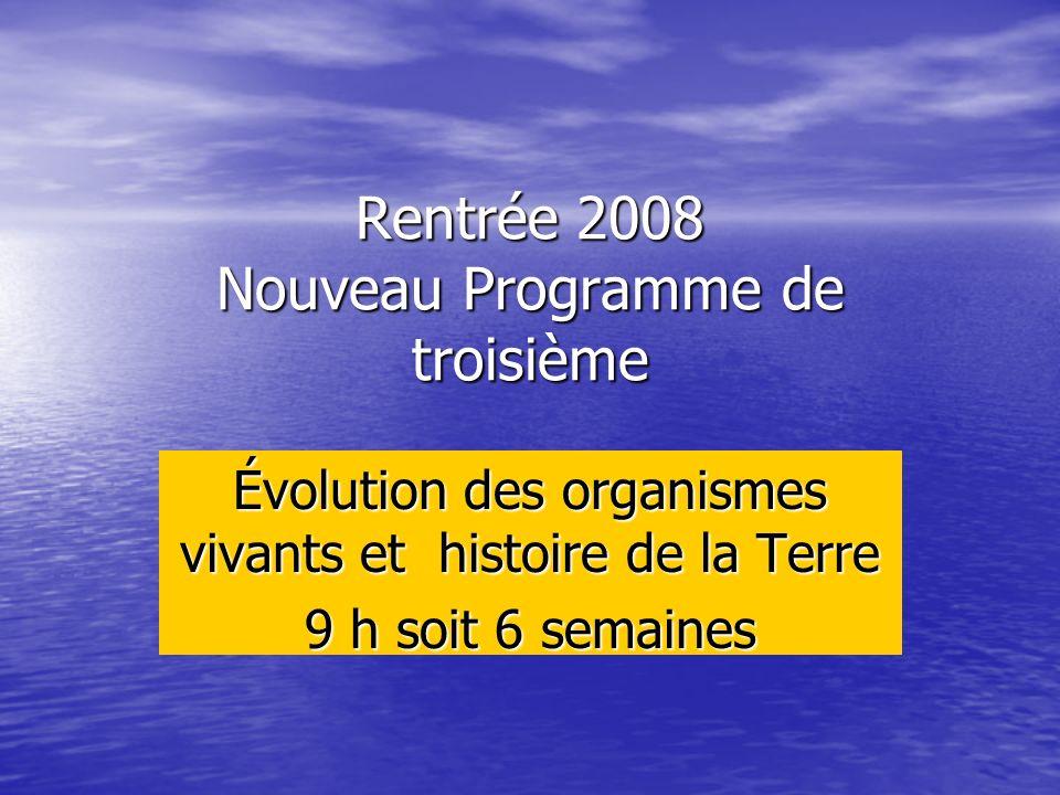 Rentrée 2008 Nouveau Programme de troisième Évolution des organismes vivants et histoire de la Terre 9 h soit 6 semaines