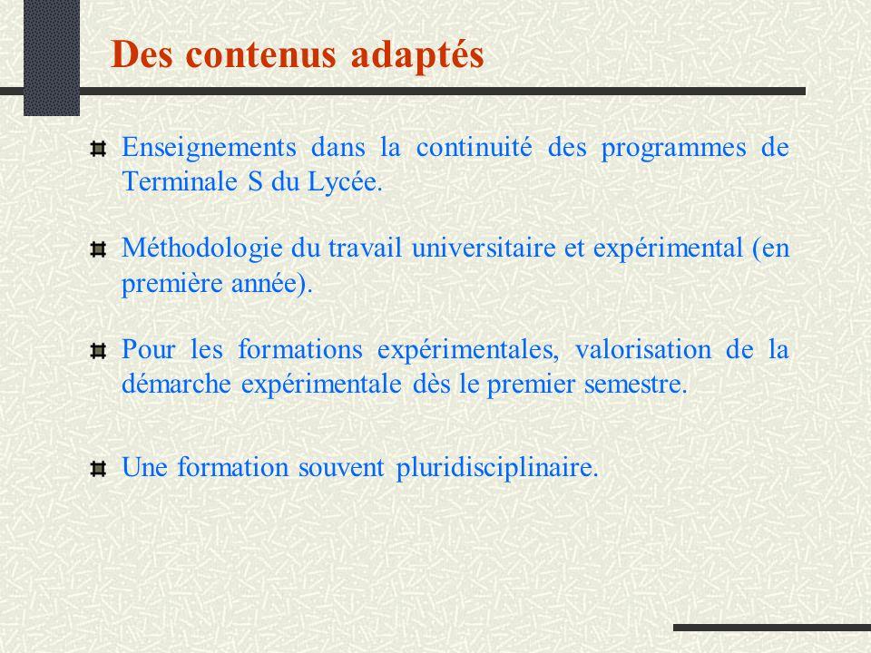 Des contenus adaptés Enseignements dans la continuité des programmes de Terminale S du Lycée. Méthodologie du travail universitaire et expérimental (e