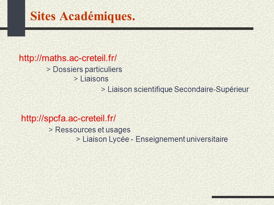 Sites Académiques. http://maths.ac-creteil.fr/ > Dossiers particuliers > Liaisons > Liaison scientifique Secondaire-Supérieur http://spcfa.ac-creteil.