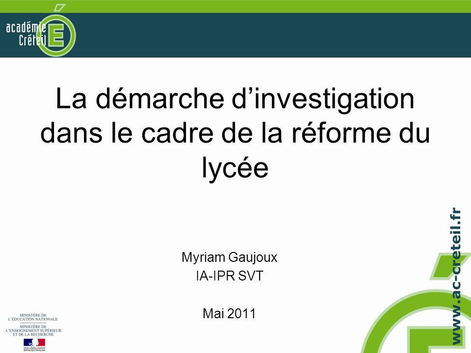 La démarche dinvestigation dans le cadre de la réforme du lycée Myriam Gaujoux IA-IPR SVT Mai 2011