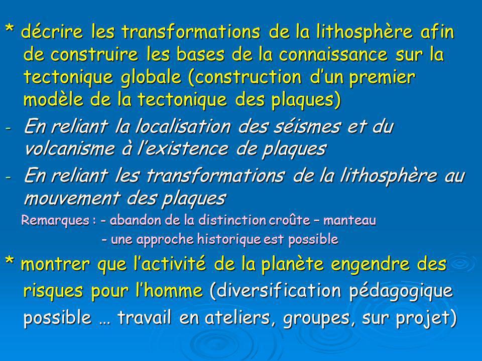 * décrire les transformations de la lithosphère afin de construire les bases de la connaissance sur la tectonique globale (construction dun premier mo