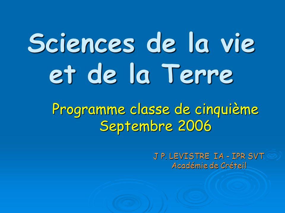 Sciences de la vie et de la Terre Programme classe de cinquième Septembre 2006 J P. LEVISTRE IA - IPR SVT J P. LEVISTRE IA - IPR SVT Académie de Créte