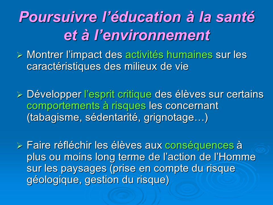 Poursuivre léducation à la santé et à lenvironnement Montrer limpact des activités humaines sur les caractéristiques des milieux de vie Montrer limpac