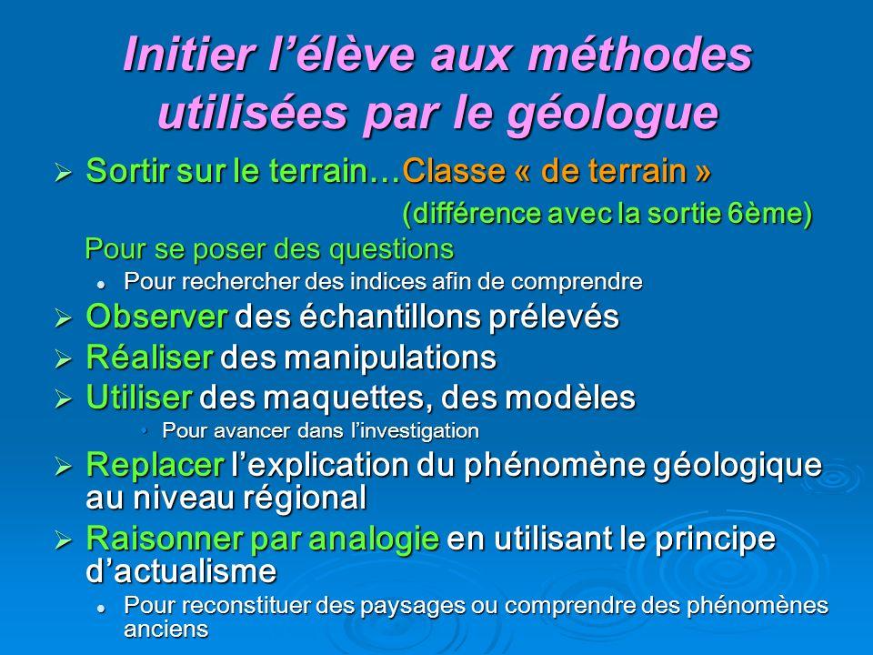 Initier lélève aux méthodes utilisées par le géologue Sortir sur le terrain…Classe « de terrain » Sortir sur le terrain…Classe « de terrain » (différe